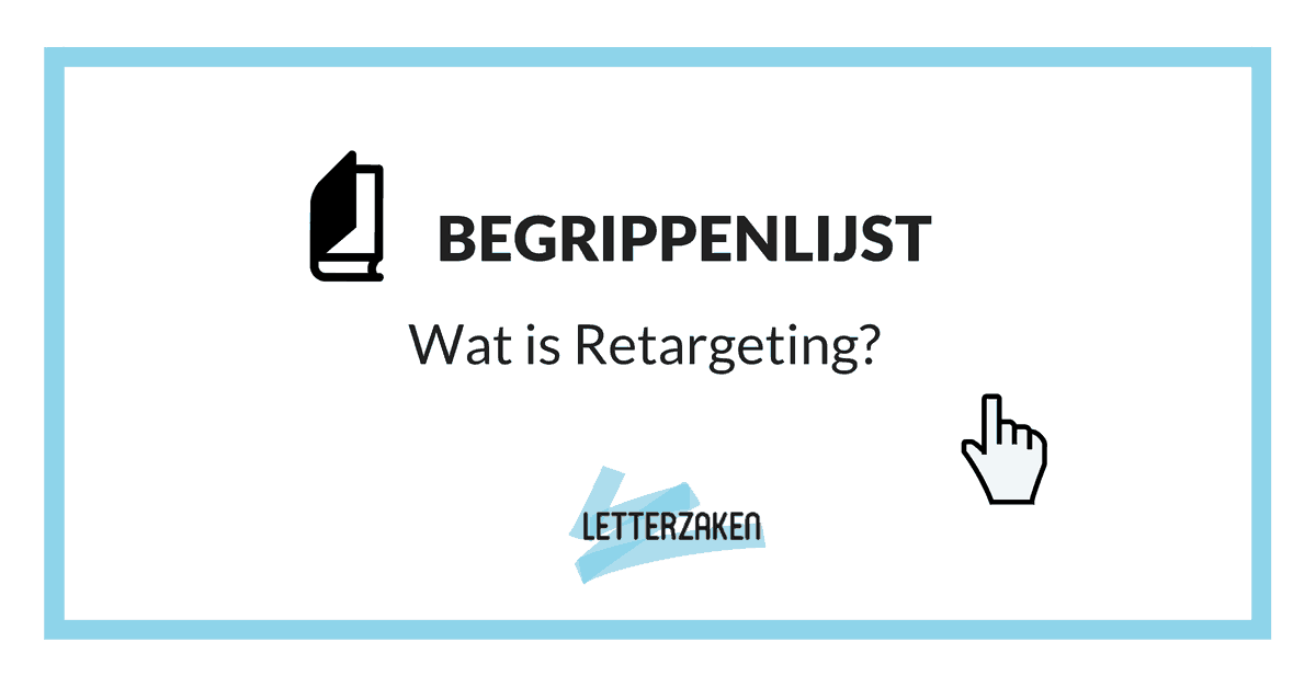 Wat is retargeting? - Letterzaken begrippenlijst online marketing
