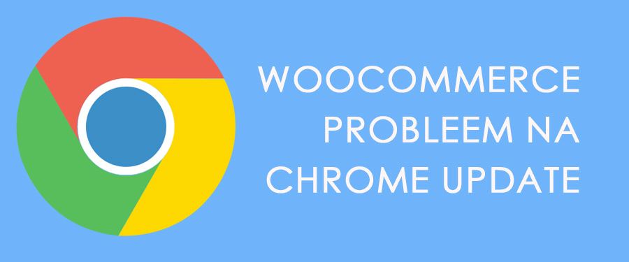 woocommerce probleem na chrome update